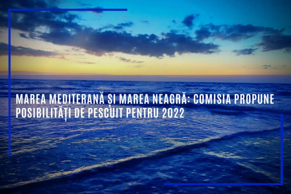 Comisia Europeană propune posibilităţi de pescuit pentru 2022 în Marea Mediterană şi în Marea Neagră. Pentru Marea Neagră, propunerea include şi cote pentru calcan şi pentru şprot